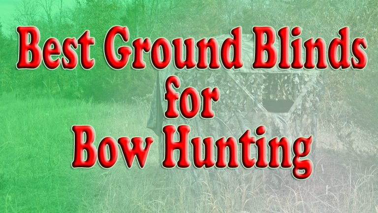 Best Ground Blinds For Bow Hunting-2020: Buying Guide