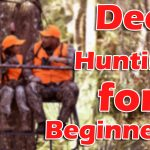 Deer Hunting Tips for Beginners- What to do and what not